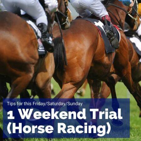 1 weekend trial horse racing tips